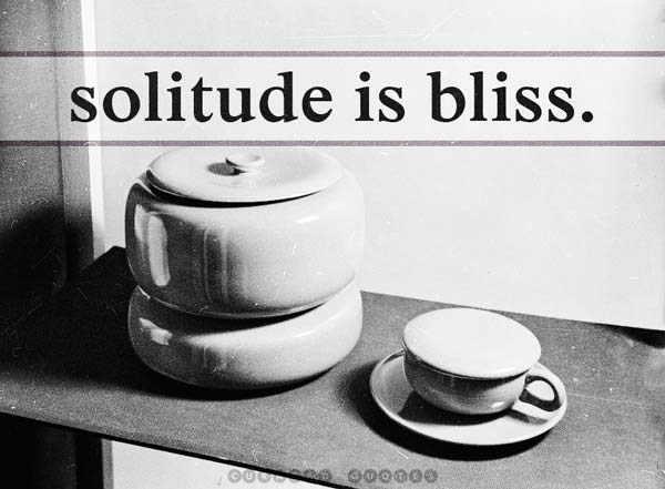 Solitude Is Bliss